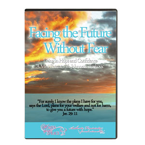 Facing the Future Without Fear:  Living in Hope and Confidence - A Mini-Retreat with Johnnette Benkovic - 2-CD Set