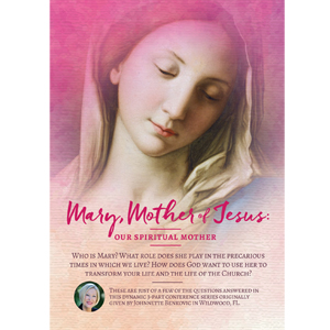 Mary, Mother of Jesus: Our Spiritual Mother3-part Conference Seriesby Johnnette Benkovic