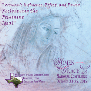 Women of Grace National ConferenceGrapevine, TexasOctober 23-25, 2015CD Set