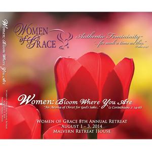 Women of Grace RetreatWomen: Bloom Where You AreAugust 1-3, 2014Malvern, PA