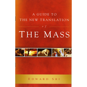A Guide to the New Translation of the Mass