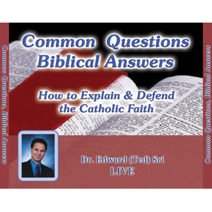 Common Questions Biblical Answers: How to Explain and Defend the Catholic Faith.