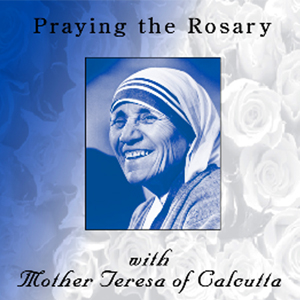 Praying the Rosary with Mother Teresa