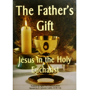 The Father's Gift: Jesus in the Holy Eucharist