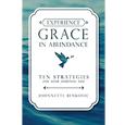 Experience Grace in Abundance : Ten Strategies for Your Spiritual Life
