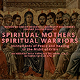 Spititual Mothers, Spiritual Warriors:  Instruments of Peace and Healing in the Midst of Crisis